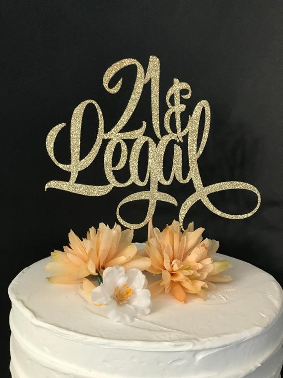 21 Legal Cake Topper 21st Birthday Finally