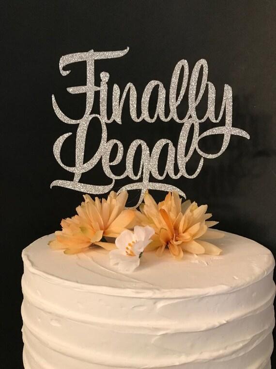Finally Legal Cake Topper 21st Birthday
