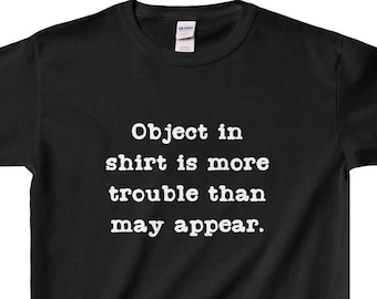 Funny Kids Shirt - Object In Shirt Is More Trouble Than May Appear - Youth Tee