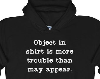 Funny Hoodie - Object In Shirt Is More Trouble Than May Appear - Unisex Sweatshirt