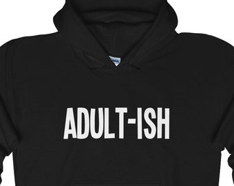 Adult-ish Funny Hoodie - Unisex Sweatshirt - Adulting