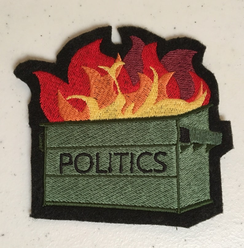 Politics Are A Dumpster Fire Embroidered Patch