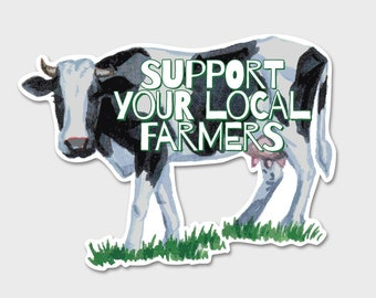 Support Your Local Farmers - Cow Dairy Milk - Bumper Sticker Decal
