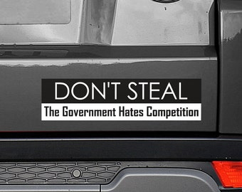 """Don't Steal, The Government Hates Competition 11.5""""x3"""" Bumper Sticker Decal"""