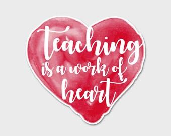 Teaching Is A Work of Heart - Bumper Sticker Decal | Laptop Sticker | Laptop Decal | Teacher | Teacher Gift | Teacher Appreciation