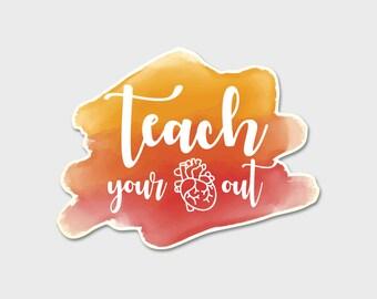 Teach Your Heart Out Bumper Sticker Decal | Teacher | Teacher Gift | Teacher Appreciation | Science Teacher | Laptop Sticker | Laptop Decal