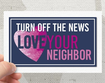 "Turn Off The News, Love Your Neighbor Bumper Sticker Decal 5"" x 2.85"""