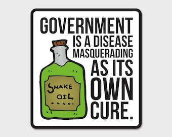 Government Is A Disease Masquerading As Its Own Cure Bumper Sticker Decal Taxes | Government | USA | Voluntarism | Minarchy | Anarchist