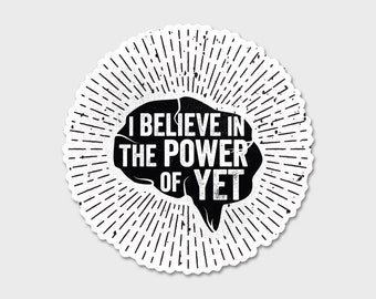 "I Believe In The Power of Yet 4"" Bumper Sticker Decal 