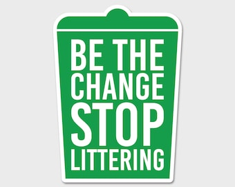 Be The Change, Stop Littering  Save The Earth Recycle Bumper Sticker Decal | Environmental Decal | Ocean | Recycle | Earth | Mother Earth