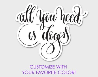 All You Need Is Dogs Bumper Sticker Decal 4.8""