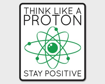 Think Like A Proton, Stay Positive Bumper Sticker Decal
