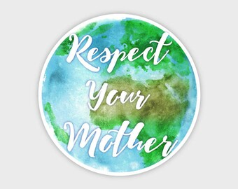Respect Your Mother Earth Watercolor Bumper Sticker Decal 4"