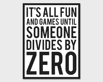 It's All Fun and Games Until Someone Divides By Zero - Bumper Sticker Decal | Teacher Sticker | Teacher Gift | Teacher Appreciation | Math