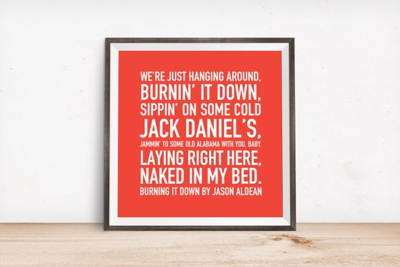 Burning it Down Quote by Jason Aldean Printable Wall Art, Digital Art,  Instant Download, Country Lyrics