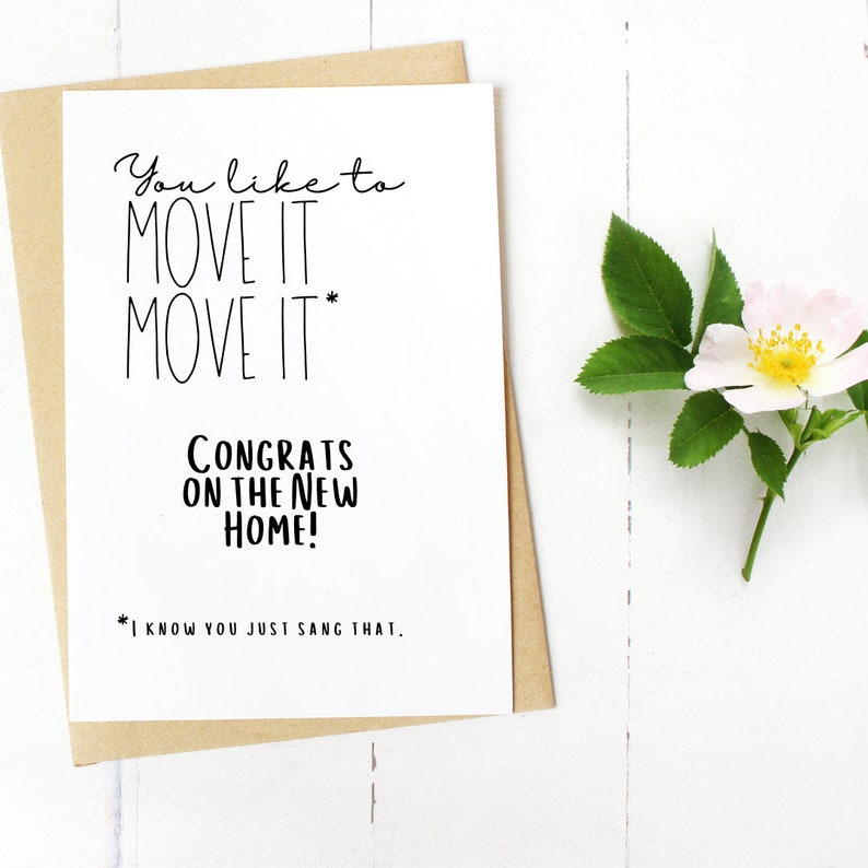 You Just Sang That/' New Home Card! The /'Move It