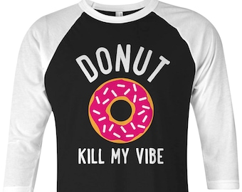 Donut Kill My Vibe Unisex Adult Raglan T-Shirt