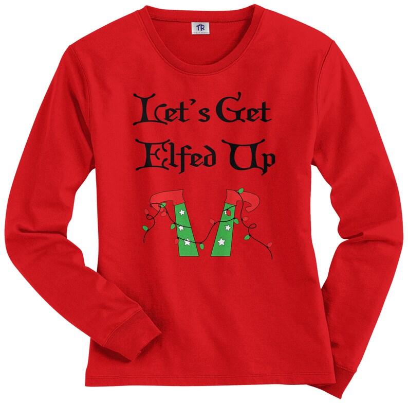 75c5f573b183 Let's Get Elfed Up Women's Long Sleeve T-Shirt | Etsy