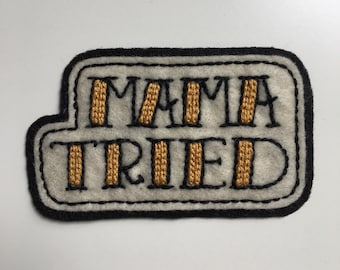 Handmade / hand embroidered black & off white felt patch - 'Mama Tried' - vintage style - traditional tattoo flash lettering