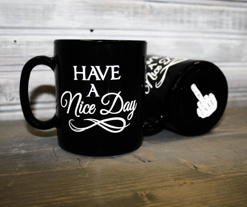 07b6717eba0 Have a nice day Middle Finger Coffee Cup Quote | Etsy