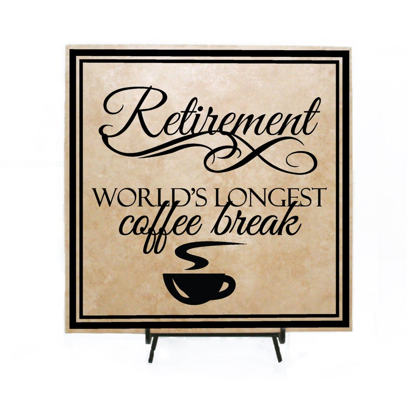 Retirement Quote Sign World's Longest Coffee Break