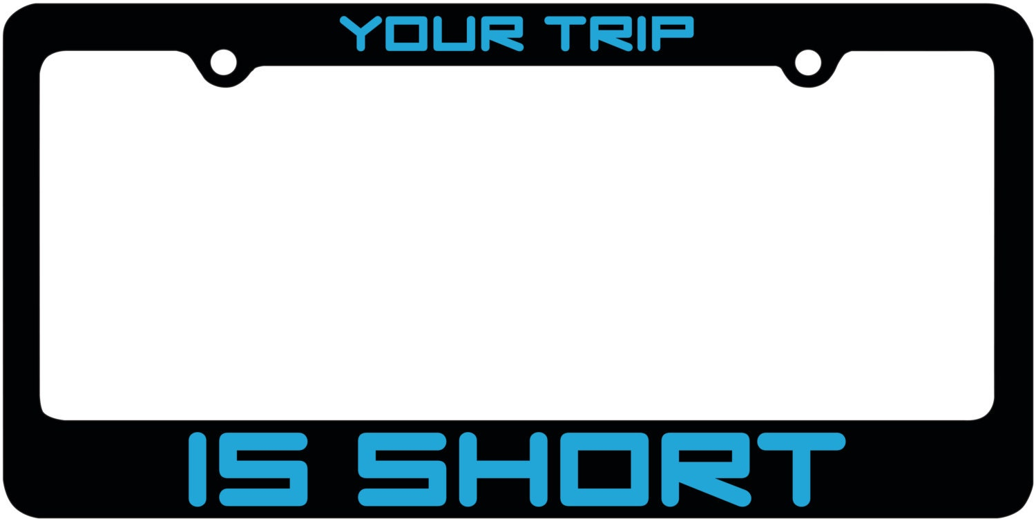 Phish / License Plate Frame / Your Trip is Short / Martian