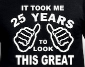 Funny 25th Birthday Gift For Man Brother Friend Son Daughter Sister It Took Me Years Old Age Born 1992 T Shirt Turning 25 Boyfriend