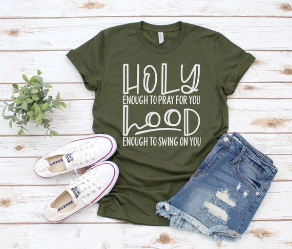 Holy Enough to Pray.. Hood Enough to Swing, Holy Tee, Hood Shirt, Funny  Quotes