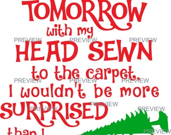If I Woke Up Tomorrow with my Head Sewn to the Carpet, SVG/png file, funny Christmas, HTV, Cricut, Silhouette, Cut File