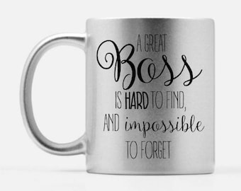A Great Boss Is Hard To Find And Impossible To Forget Metallic Mug - Thank You Teacher, Colleague Goodbye, Supervisor Goodbye, Farewell Gift