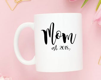 New Mom Mug - New Mom Gift, Mom Est 2018, Mom Mug, Gift for New Mom, Baby Shower Gift, Expecting Mom Gift, New Baby Gift, Gift for Mom
