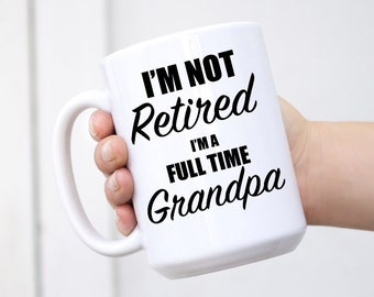 I'm Not Retired I'm A Full Time Grandpa Mug - Gift For New Grandpa, Father's Day Gift, Dad