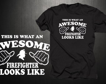 a6ed1c88e9 This Is What An Awesome Firefighter Looks Like Gift For Fireman Profession T -Shirt Christmas Gift