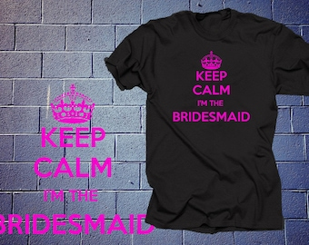 Keep Calm I'm The Bridesmaid T Shirt Gift For Bridesmaid Gift For Her Keep Calm Style
