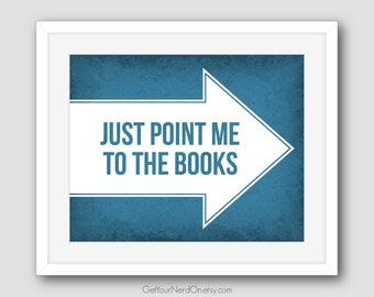 Book Lover Poster - Just point me to the books - Available as 8x10, 11x14 or 16x20