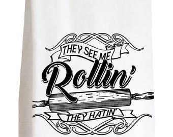 THEY SEE Me ROLLIN' - 100% Cotton Flour Sack Kitchen Tea Towel