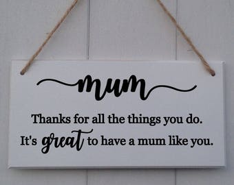 Mum Thanks For All the Things You Do • It's Great to Have A Mum Like You •Mothers Day Gift •Mothers Day Plaque •Mothers Day Plaque •Mum Gift