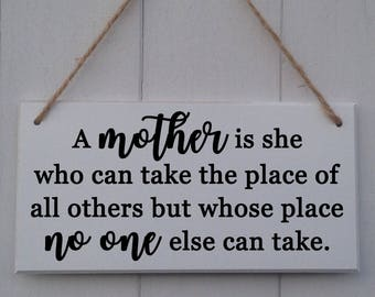 A Mother Is She Who Can Take The Place Of All Others But Whose Place • Mothers Day Gift • Mum Sign • Mum Plaque • Gift For Mum • Mum Gift