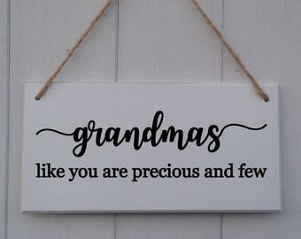 Grandmas like you are precious and few | Mother's Day Gift | Mother's Day Plaque | Grandma Plaque | Grandma Sign | Nanny Plaque | Nanny Sign