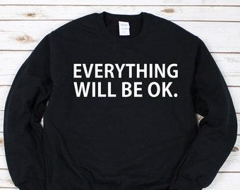 Everything Will Be Ok Jumper • Girlfriend Sweatshirt • Wife Sweater • Winter Sweatshirt • Camping Jumper • Hashtag Jumper • Friend Gift