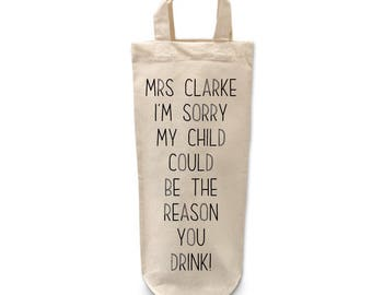 Teacher | Bottle | Bag | Thank you | Appreciation | Gift|Funny|Personalised| I'm sorry my child could be the reason you drink | End of year