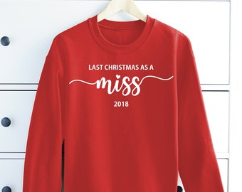 My Last Christmas As A Miss 2018 • Xmas Sweatshirt • Personalised Christmas Jumper • Bride To Be Gift