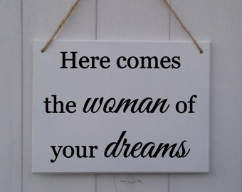 Here Comes The Woman Of Your Dreams • Here Comes The Bride Sign • Here Comes The Bride Plaque •Wedding Sign •Page Boy Sign •Ring Bearer Sign