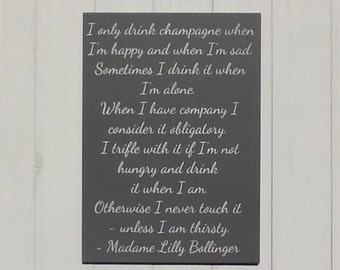 I only drink champagne when I'm happy and when I'm sad • Madame Lilly Bollinger • Champagne Quote • Gift for Her • Bollinger Quote