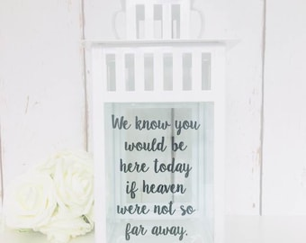 Wedding Lantern | Memorial Lantern | Remembrance Lantern | We know you would be here today if heaven were not so far away | Memorial Candle