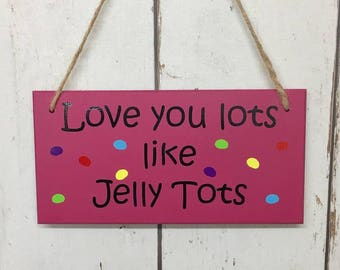 Love You Lots Like Jelly Tots Sign
