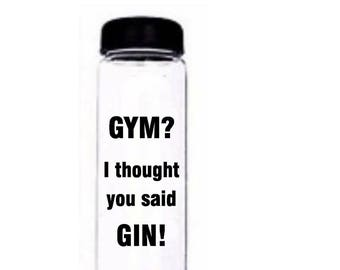 Gym? I thought You Said Gin!   Funny water Bottle   Motivational Water Bottle   Customised Bottle   Motivational Bottle   Drinks Bottle