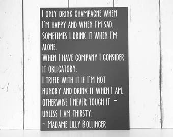 I only drink champagne when I'm happy and when I'm sad •  Madame Lilly Bollinger Quote •  MDF Sign •  Inspirational Quote •  Champagne Quote