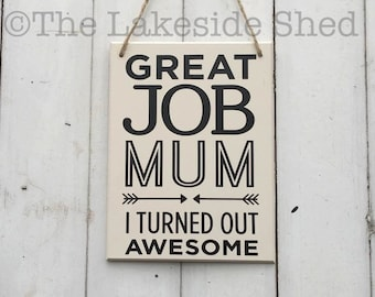 """Cream Hanging MDF plaque/sign """"Great Job Mum I Turned Out Awesome"""" Funny Amusing Mum Kitchen sign"""