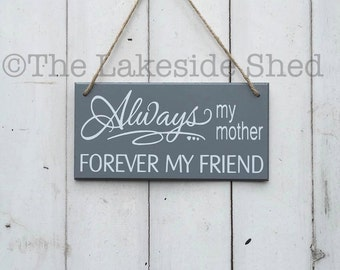 """Grey Hanging MDF plaque/sign """"Always my mother, forever my friend""""  Mum Mother Mom Wife Best Friend gift"""